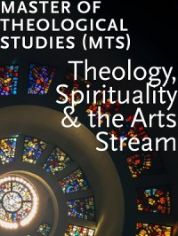 Master of Theological Studies - Theology, Spirituality and the Arts Stream